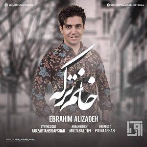 دانلود آهنگ جدید ابراهیم علیزاده به نام خانم ترکه