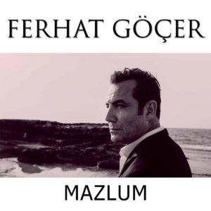 دانلود آهنگ جدید ترکی فرهاد گوچر Ferhat Gocer به نام Mazlum