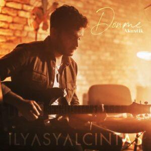 دانلود آهنگ جدید Ilyas Yalcintas  به نام Donme (Akustik)