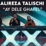 Alireza Talischi – Ey Dele Ghafel