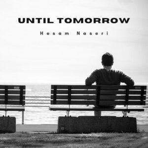 دانلود آهنگ جدید حسام ناصری به نام Until Tomorrow